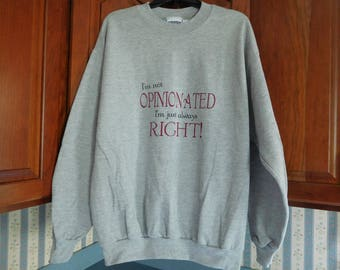 "Vintage Men's Sweatshirt Medium Grey Size Large ""I'm Not Opinionated I'm Just Always Right"" Saying on Front"
