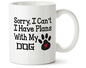 Coffee Mug, Sorry I Cant, I Have Plans With My Dog, Dog lover, Gift for dog lover, Funny dog mug, Custom dog mug, Dog person, coffee mug