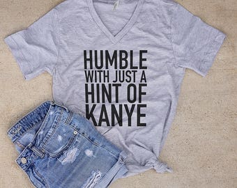 Humble with just a Hint of Kanye   SCREEN PRINTED Tee   Humor Tee