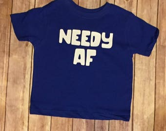 Needy AF baby onesie or shirt funny baby outfit