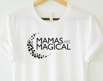 MAMAS ARE MAGICAL Tee or Tank ( several options available)