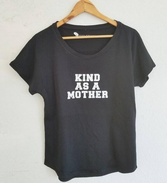 KIND AS A MOTHER, Kind Tee, Kindness Tee, Kind as a Mother Shirt, Kindness Shirt, Kind Shirt, Kindness Tshirt