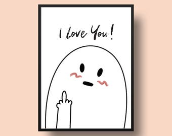 """Funny """"I Love You!"""" Printable Art for Your Home - Gift it to a Loved One or use it as Home Decor for Yourself! -  Instant Download"""