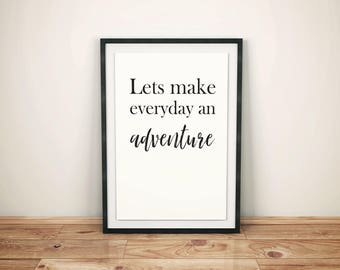 Lets Make Everyday An Adventure Print, Wall Art, Wall Hanging, Wall Decor, Inspirational Poster