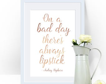 On A Bad Day There's Always Lipstick - Audrey Hepburn Quote. Real Foil Print. Home Decor. Homemade Gift. Love. Quote. Personalised,