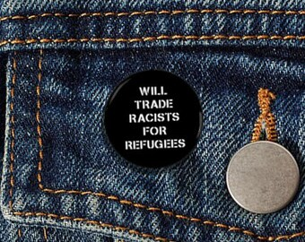 "Will Trade Racists For Refugees 1.25"" pinback button anti-trump"