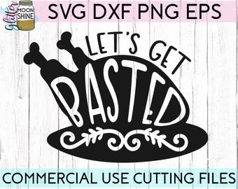 Let's Get Basted svg dxf eps png Files for Cutting Machines Cameo Cricut, Thanksgiving, Pumpkin, Fall, Autumn, Turkey, Funny, Girly, Cute