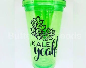 Kale yeah, kale yeah tumbler, smoothie cup, funny tumblers, kale lover, kale lovers