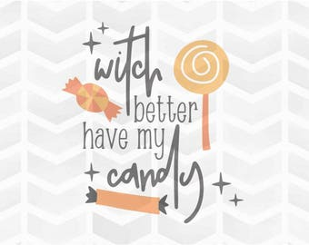 Witch Better Have My Candy SVG and DXF Cut File - PNG - Download File - Cricut - Silhouette