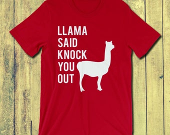 Llama Said Knock You Out Shirt | Llama shirt | Multiple Colors Available