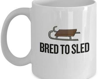Funny Snowmobile Gift - Bred To Sled - Snowmobiling Coffee Mug