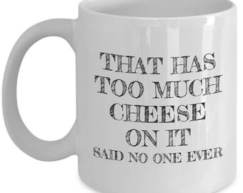 Cheese Lover Mug - Cheese Tasting Gift - Present For Someone Who Loves Cheese - That Has Too Much Cheese On It