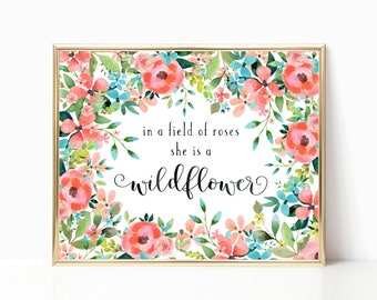 In a field of roses she is a wildflower. Printable Nursery Quote. Nursery Ideas. Floral Nursery Theme. Coral and Teal Nursery Art. Floral.