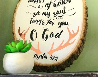 Psalm 42:1 Wood Slice Hand Painted Sign