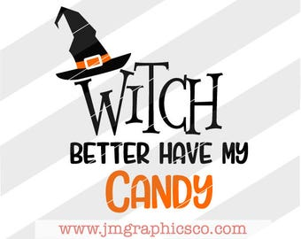Witch Better Have My Candy svg, dxf, png, cricut, cameo, scan N cut, cut file, Halloween svg, Witch svg, Trick or Treat svg, Witches hat svg