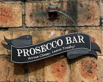 Funny PROSECCO BAR Classy Sign, Joke Drinking Sign, Humorous Hanging Bar Sign