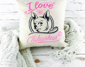 Chihuahua Lover/Chihuahua Gift/Pet Lover/I Love My Chihuahua/Chihuahua Pillow/Chihuahua Mom/Pet Parent Gift/Dog Lover Gift/Dog Lover