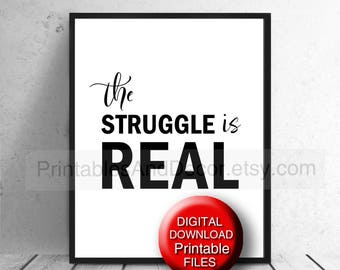 The Struggle is Real Printable Typography Quote - Wall Art Print 5x7 8x10 A4 11x14 16x20 A3