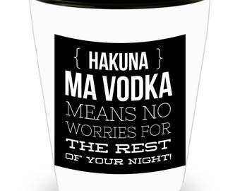 Hakuna Ma Vodka Means No Worries For The Rest Of Your Night! Funny Saying on White Ceramic Shot Glass!