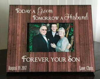 Parents of the groom picture frame gift // Mother of the groom wedding gift // Today a groom Tomorrow a husband forever your son 4x6