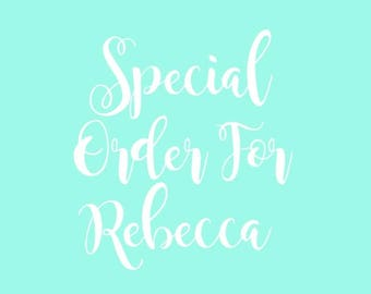 Special Order For Rebecca