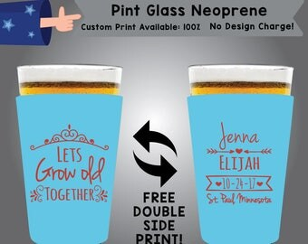 Lets Grow Old Together Name Name Date Place Neoprene Pint Glass Wedding Double Side Print (NEOPINT-W2)