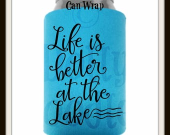 Life is Better at the Lake Can Wrap - Lake Life Can Wrap - Drink Insulator - Beverage Cooler