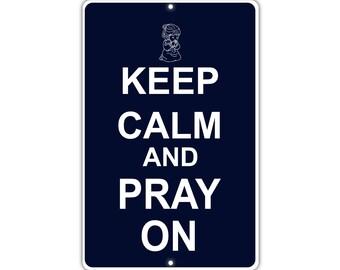 Keep Calm Pray On Metal Aluminum Sign