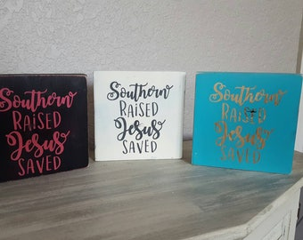 Southern raised and Jesus saved signs for shelf sitting or hanging.  Small signs.  Painted wooden signs with saying.  Texas, Georgia, south