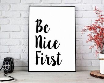 Be Nice First Print, Printable Art, Printable Decor, Instant Download Digital Print, Motivational Art, Decor, Wall Art Prints