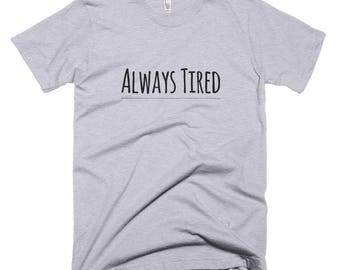 Always Tired Tshirt, Graphic T Shirt, Tumblr Shirt, Hipster Clothing, Funny Tshirt, Gift For Her, T Shirts With Sayings, T Shirts For Women
