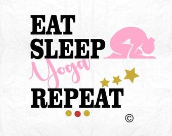 eat sleep yoga repeat SVG Clipart Cut Files Silhouette Cameo Svg for Cricut and Vinyl File cutting Digital cuts file DXF Png Pdf Eps