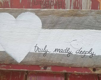 Truly. Madly. Deeply. Rustic Barnwood Sign