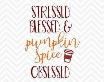 Stressed Blessed & Pumpkin Spice Obsessed .svg file for Cricut and Silhouette