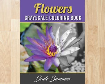 Grayscale Flowers by Jade Summer (Coloring Books, Coloring Pages, Adult Coloring Books, Adult Coloring Pages, Coloring Books for Adults)