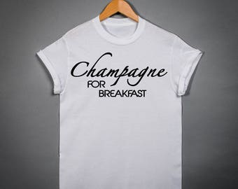 Champagne for Breakfast T-Shirt, Champagne Shirts, Party Brunch Festival Celebration, Funny Shirts for Women,D219