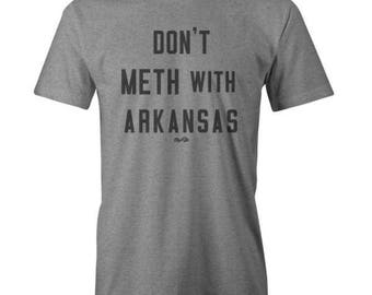 Don't Meth with Arkansas Cotton Poly Blend Tee