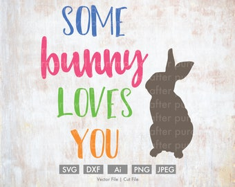 Some Bunny Loves You Easter - Cut File/Vector, Silhouette, Cricut, SVG, PNG, Clip Art, Download, Holidays, Easter Eggs, Spring, Rabbit