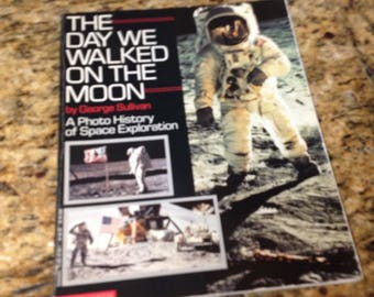 The Day We Walked on the Moon: A Photo History of Space Exploration