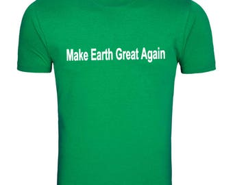 Make Earth Great Again--Stop Global Warming T-Shirt
