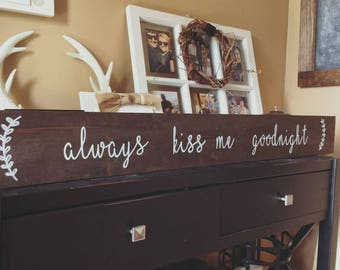 Always Kiss Me Goodnight Sign - 4ft Long / Rustic Signs