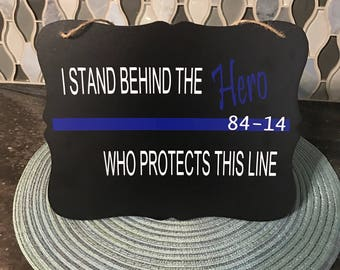 I stand behind the HERO who protects this line.  Enforcing the Laws, Police, LEO, Hero, Thin Blue Line, Law Enforcement