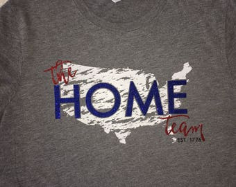 4th Of July Shirt / Independence Day / The Home Team / America / Red White & Blue / Stars And Stripes / Fourth of July Outfit / USA Shirt