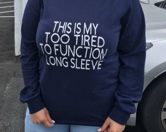 This is my too tired to function long sleeve / shirt/ sweater