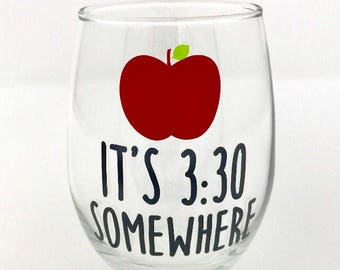 It's 3:30 Somewhere,  Teacher Wine Glass, Stemless Wineglass, Teacher Appreciation Gift, End of School Year, Personalized Teacher Gift,Apple