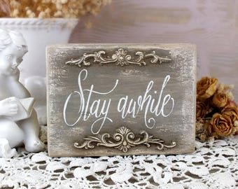 Stay awhile sign Small welcome wood sign Rustic farmhouse art Entryway decor Shelf sitter quote Living room or guest room bathroom sign