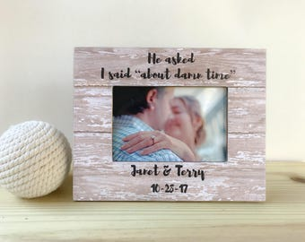 He asked i said about damn time frame. Engagement picture frame. Proposal frame. Engagement gift. Engagement party gift