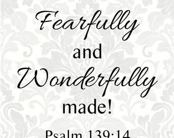 I am fearfully and wonderfully made! Psalm 139:14 (SVG, PDF, Digital File Vector Graphic)