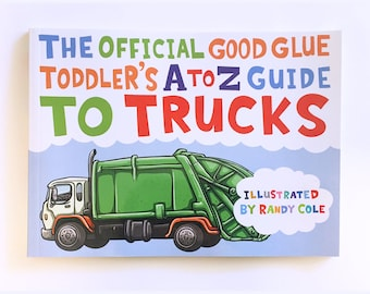 The Official Good Glue Toddler's A to Z Guide To Trucks!