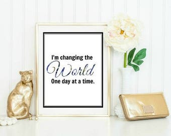I'm Changing the World One day at a time. Quote. Inspiration. Wall Decor. Wall Printable. 8x10in. Digital Download.